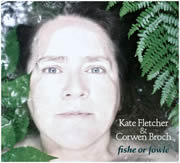Fishe or Fowle Kate Fletcher and Corwen Broch